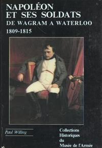 Paul Willing et Jean-Claude Roqueplo - Napoléon et ses soldats (2). De Wagram à Waterloo (1809-1815).