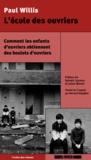 Paul Willis - L'école des ouvriers - Comment les enfants d'ouvriers obtiennent des boulots d'ouvriers.