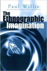 Paul Willis - The Ethnographic Imagination.