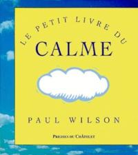 Paul Wilson - Le petit livre du calme.