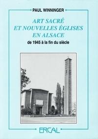 Paul Winninger - Art sacré et nouvelles églises en Alsace de 1945 à la fin du siècle.