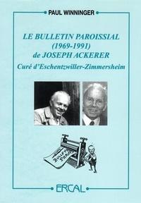 Paul Winninger - Le bulletin paroissial (1969-1991) de Joseph Ackerer, curé d'Eschentzwiller-Zimmersheim.