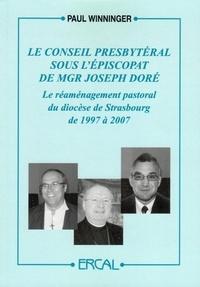 Paul Winninger - Le Conseil presbytéral sous l'épiscopat de Mgr Joseph Doré - Le réaménagement pastoral du diocèse de Strasbourg de 1997 à 2007.