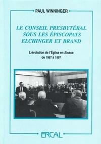 Paul Winninger - Le Conseil presbytéral sous les épiscopats Elchinger et Brand - L'évolution de l'Eglise en Alsace de 1967 à 1997.