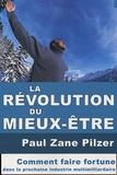 Paul Zane Pilzer - La révolution du mieux-être - Comment faire fortune dans la prochaine industrie multimilliardaire.