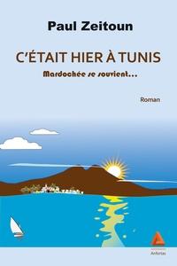 Paul Zeitoun - C'était hier à Tunis - Mardochée se souvient.