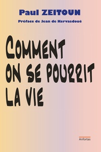 Paul Zeitoun - Comment on se pourrit la vie.