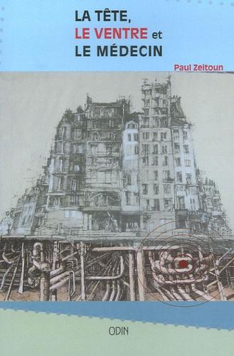 Paul Zeitoun - La tête, le ventre et le médecin.