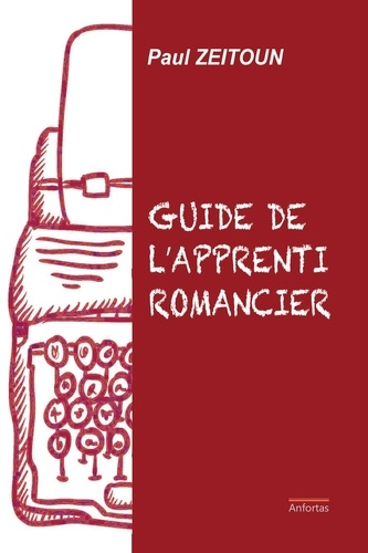 Paul Zeitoun - Le guide de l'apprenti romancier.
