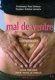 Paul Zeitoun et Antoine Lemaire - Mal de ventre - Comprendre et agir.