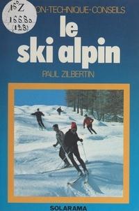 Paul Zilbertin et Joël Bordier - Le ski alpin - Initiation, technique, conseils.
