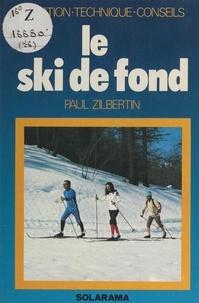 Paul Zilbertin et Joël Bordier - Le ski de fond - Iniation, technique, conseils.
