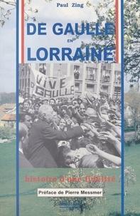 Paul Zing - De Gaulle en Lorraine : Histoire d'une fidélité.