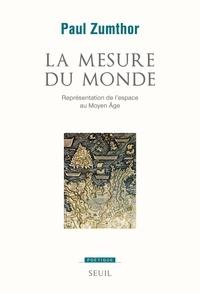 Paul Zumthor - La mesure du monde - Représentations de l'espace au Moyen Age.