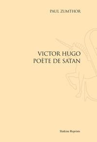 Paul Zumthor - Victor Hugo, poète de Satan.