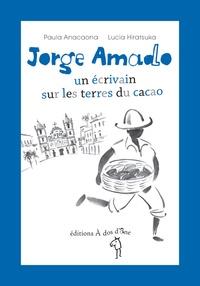 Paula Anacaona - Jorge Amado, un écrivain sur les terres du cacao.