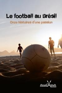 Paula Anacaona - Le football au Brésil - Onze histoires d'une passion.