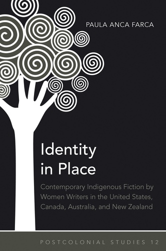 Paula anca Farca - Identity in Place - Contemporary Indigenous Fiction by Women Writers in the United States, Canada, Australia, and New Zealand.