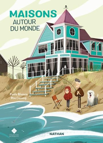 Paula Blumen et Mia Cassany - Maisons autour du monde.