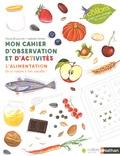 Paula Bruzzone et Isabelle Simler - Mon cahier d'observation et d'activités - L'alimentation, de la nature à ton assiette !.