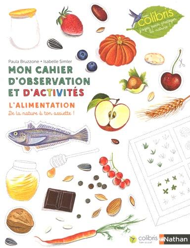 Mon cahier d'observation et d'activités. L'alimentation, de la nature à ton assiette !