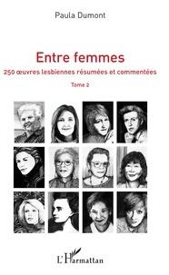 Paula Dumont - Entre femmes - Tome 2, 250 oeuvres lesbiennes résumées et commentées.