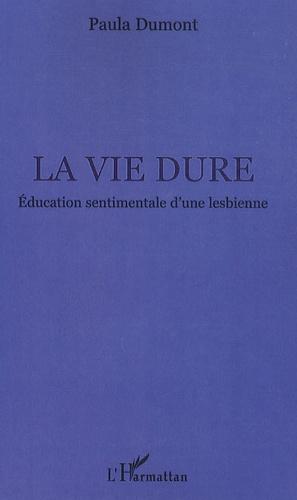 Paula Dumont - La vie dure - Education sentimentale d'une lesbienne.