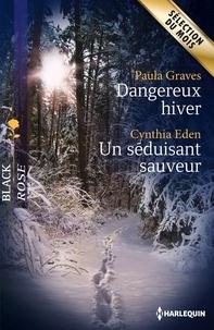 Paula Graves et Cynthia Eden - Dangereux hiver - Un séduisant sauveur.