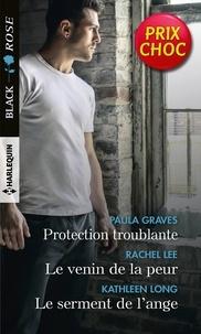Paula Graves et Rachel Lee - Protection troublante - Le venin de la peur - Le serment de l'ange.