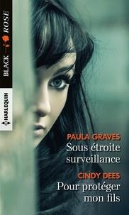 Paula Graves et Cindy Dees - Sous étroite surveillance - Pour protéger mon fils.