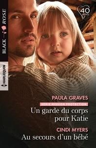 Paula Graves et Cindi Myers - Un garde du corps pour Katie - Au secours d'un bébé.
