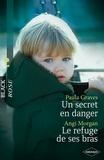 Paula Graves et Angi Morgan - Un secret en danger - Le refuge de ses bras.