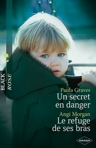 Paula Graves et Angi Morgan - Un secret en danger - Le refuge de ses bras.