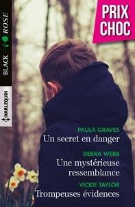Paula Graves et Debra Webb - Un secret en danger - Une mystérieuse ressemblance - Trompeuses évidences.