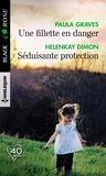 Paula Graves et HelenKay Dimon - Une fillette en danger ; Séduisante protection.
