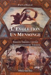 Paula Haigh - L'évolution un mensonge, trente thèses contre l'évolutionisme théiste.
