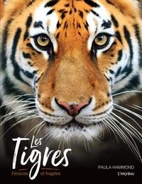 Paula Hammond - Les tigres - Féroces et fragiles.