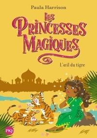 Paula Harrison - Les princesses magiques Tome 8 : L'oeil du tigre.