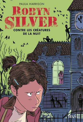 Robyn Silver Tome 1 Robyn Silver contre les créatures de la nuit