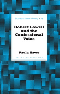 Paula Hayes - Robert Lowell and the Confessional Voice.