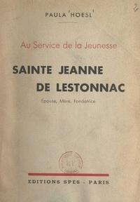 Paula Hoesl et Maurice Feltin - Au service de la jeunesse : Sainte Jeanne de Lestonnac - Épouse, mère, fondatrice.