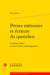 Paula Klein - Petites mémoires et écriture du quotidien - Cortazar, Perec et leurs échos contemporains.
