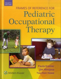 Paula Kramer et Jim Hinojosa - Frames of Reference for Pediatric Occupational Therapy.