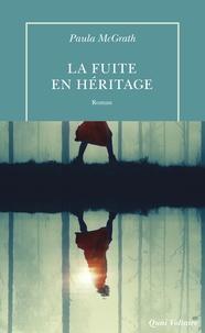 Paula McGrath et Cécile Arnaud - La fuite en héritage.