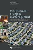 Paula Negron-Poblete et Anne-Marie Séguin - Vieillissement et enjeux d'aménagement - Regards à différentes échelles.