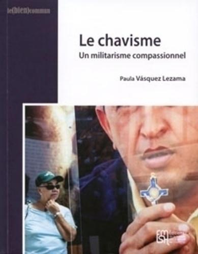 Paula Vasquez Lezama - Le chavisme - Un militarisme compassionnel.
