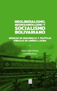 Paula Vidal Molina - Neoliberalismo, Neodesarrollismo y Socialismo bolivariano - Modelos de desarrollo y Políticas públicas en América Latina.
