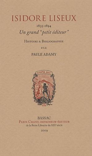 """Paule Adamy - Isidore Liseux 1835-1894 - Un grand """"petit éditeur""""."""
