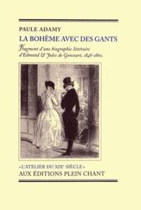 Paule Adamy - La bohème avec des gants - Fragment d'une biographie littéraire d'Edmond et Jules de Goncourt, 1848-1860.