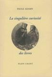 Paule Adamy - La singulière curiosité des livres.